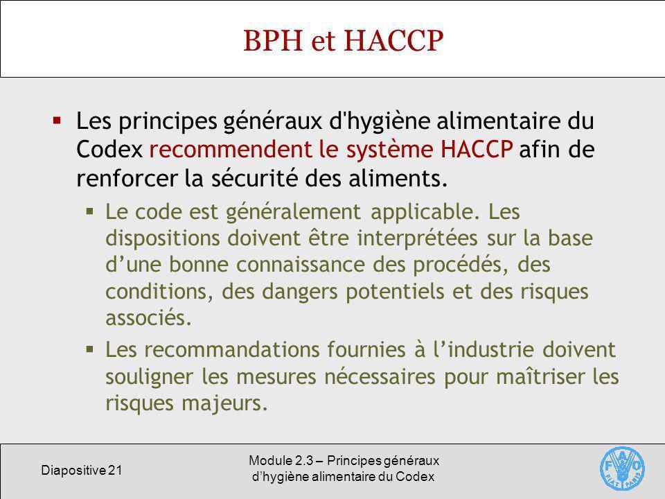 Diapositive 21 Module 2.3 – Principes généraux dhygiène alimentaire du Codex BPH et HACCP Les principes généraux d'hygiène alimentaire du Codex recomm