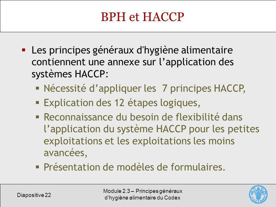 Diapositive 22 Module 2.3 – Principes généraux dhygiène alimentaire du Codex BPH et HACCP Les principes généraux d'hygiène alimentaire contiennent une