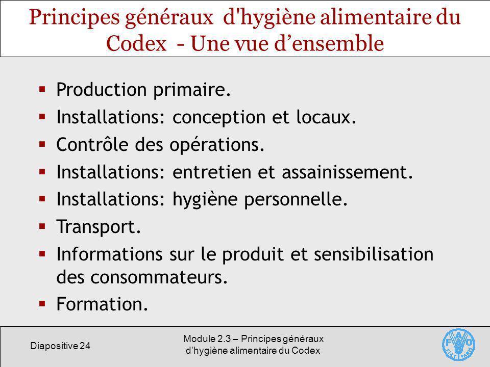 Diapositive 24 Module 2.3 – Principes généraux dhygiène alimentaire du Codex Principes généraux d'hygiène alimentaire du Codex - Une vue densemble Pro
