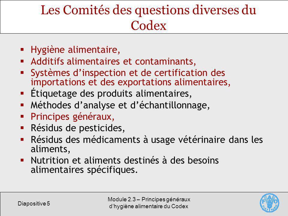 Diapositive 5 Module 2.3 – Principes généraux dhygiène alimentaire du Codex Les Comités des questions diverses du Codex Hygiène alimentaire, Additifs