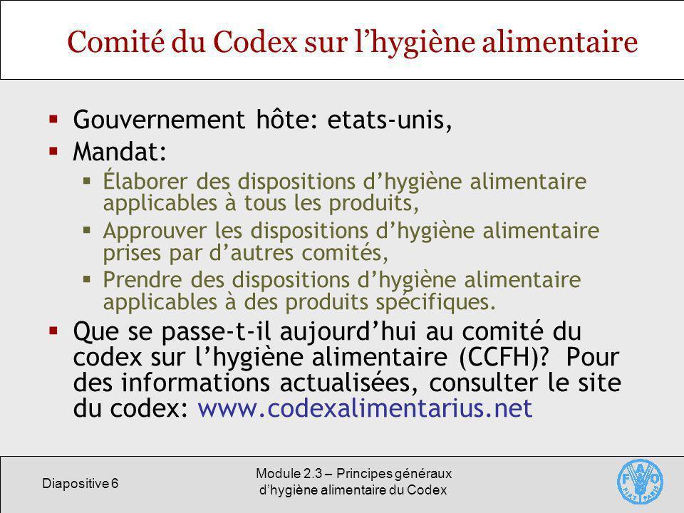 Diapositive 6 Module 2.3 – Principes généraux dhygiène alimentaire du Codex Comité du Codex sur lhygiène alimentaire Gouvernement hôte: etats-unis, Ma