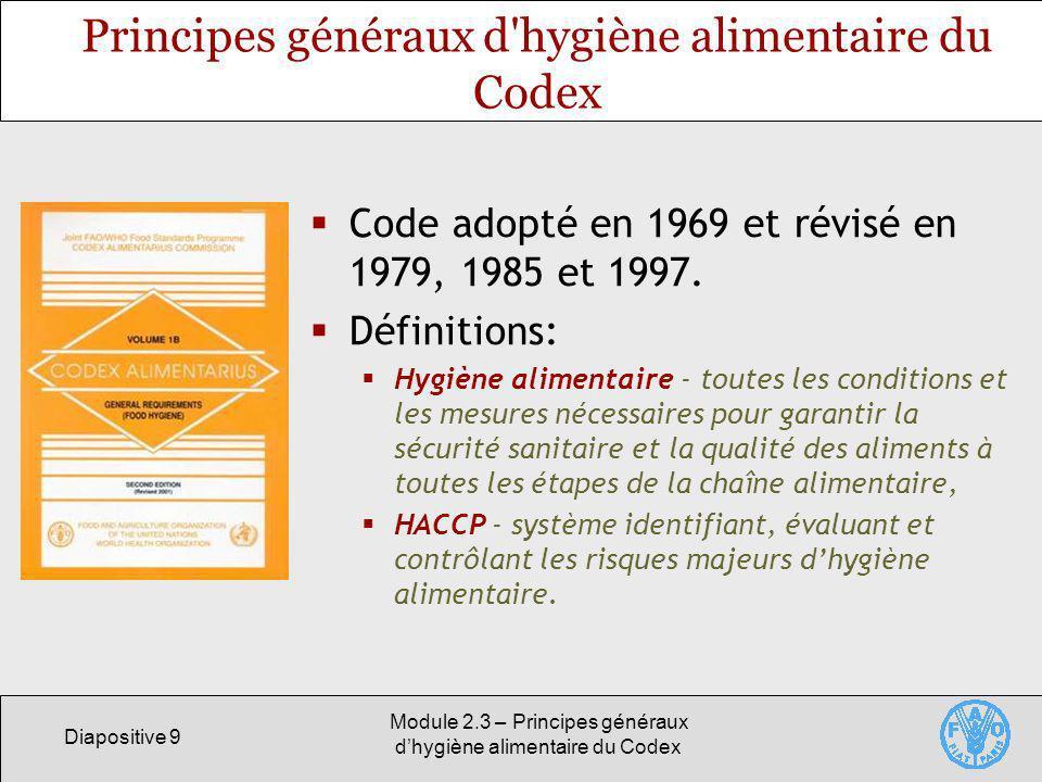 Diapositive 9 Module 2.3 – Principes généraux dhygiène alimentaire du Codex Principes généraux d'hygiène alimentaire du Codex Code adopté en 1969 et r