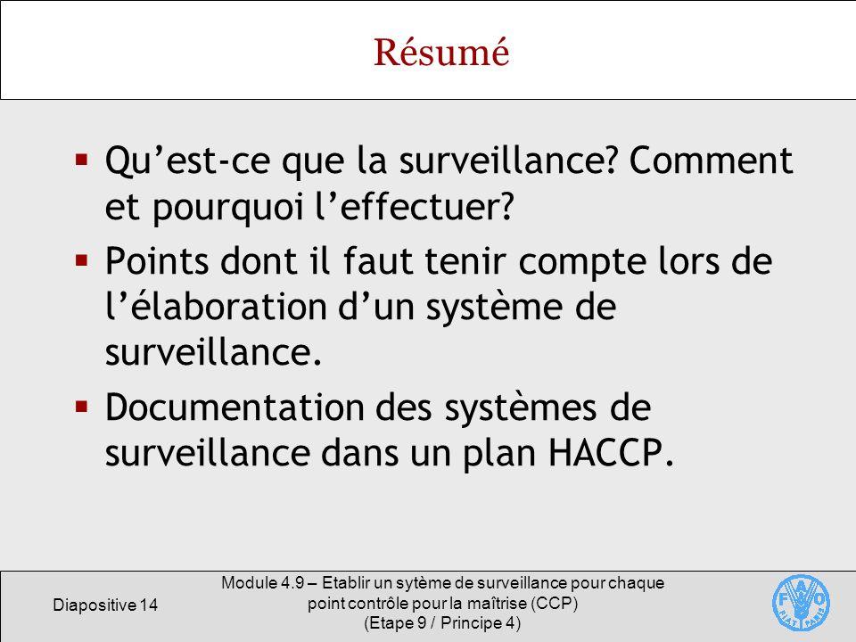 Diapositive 14 Module 4.9 – Etablir un sytème de surveillance pour chaque point contrôle pour la maîtrise (CCP) (Etape 9 / Principe 4) Résumé Quest-ce