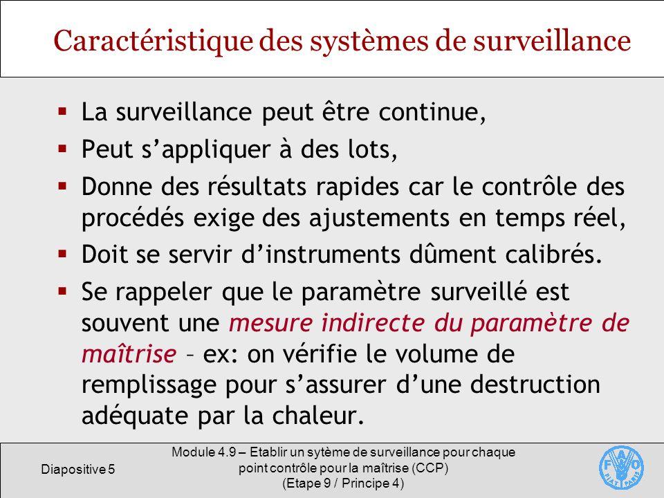 Diapositive 6 Module 4.9 – Etablir un sytème de surveillance pour chaque point contrôle pour la maîtrise (CCP) (Etape 9 / Principe 4) Elaboration dun système de surveillance Quels seront les paramètres évalués.