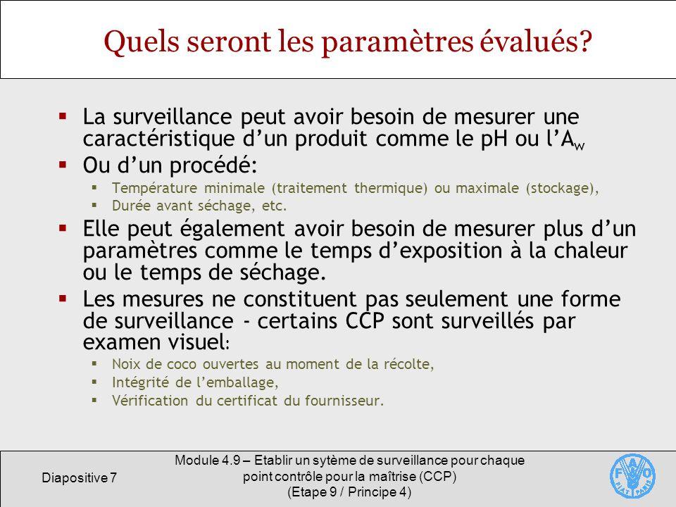 Diapositive 8 Module 4.9 – Etablir un sytème de surveillance pour chaque point contrôle pour la maîtrise (CCP) (Etape 9 / Principe 4) Comment effectuer la surveillance.