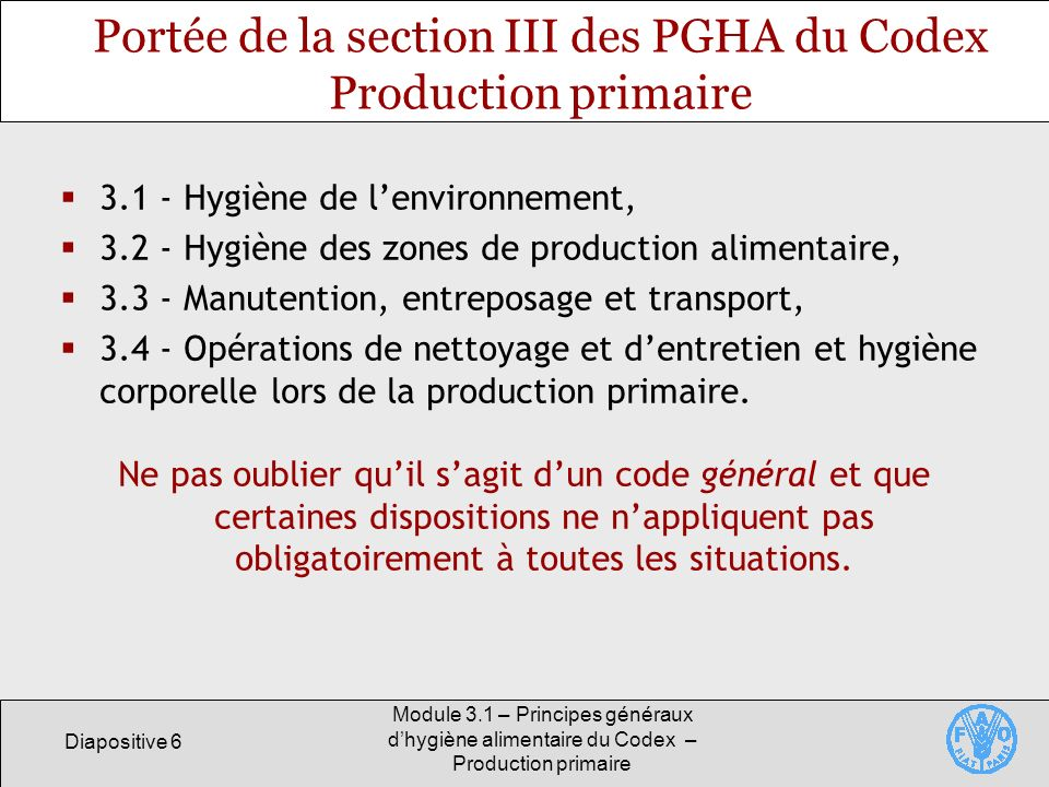 Diapositive 6 Module 3.1 – Principes généraux dhygiène alimentaire du Codex – Production primaire Portée de la section III des PGHA du Codex Productio