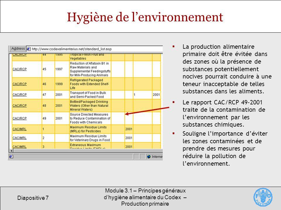 Diapositive 7 Module 3.1 – Principes généraux dhygiène alimentaire du Codex – Production primaire Hygiène de lenvironnement La production alimentaire primaire doit être évitée dans des zones où la présence de substances potentiellement nocives pourrait conduire à une teneur inacceptable de telles substances dans les aliments.