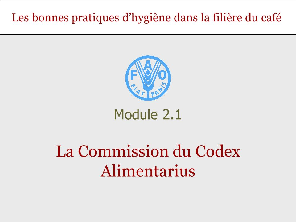 Les bonnes pratiques dhygiène dans la filière du café La Commission du Codex Alimentarius Module 2.1