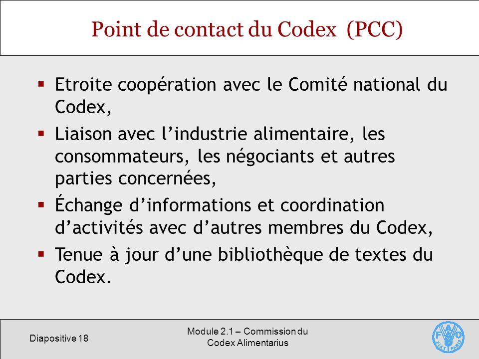 Diapositive 18 Module 2.1 – Commission du Codex Alimentarius Point de contact du Codex (PCC) Etroite coopération avec le Comité national du Codex, Lia