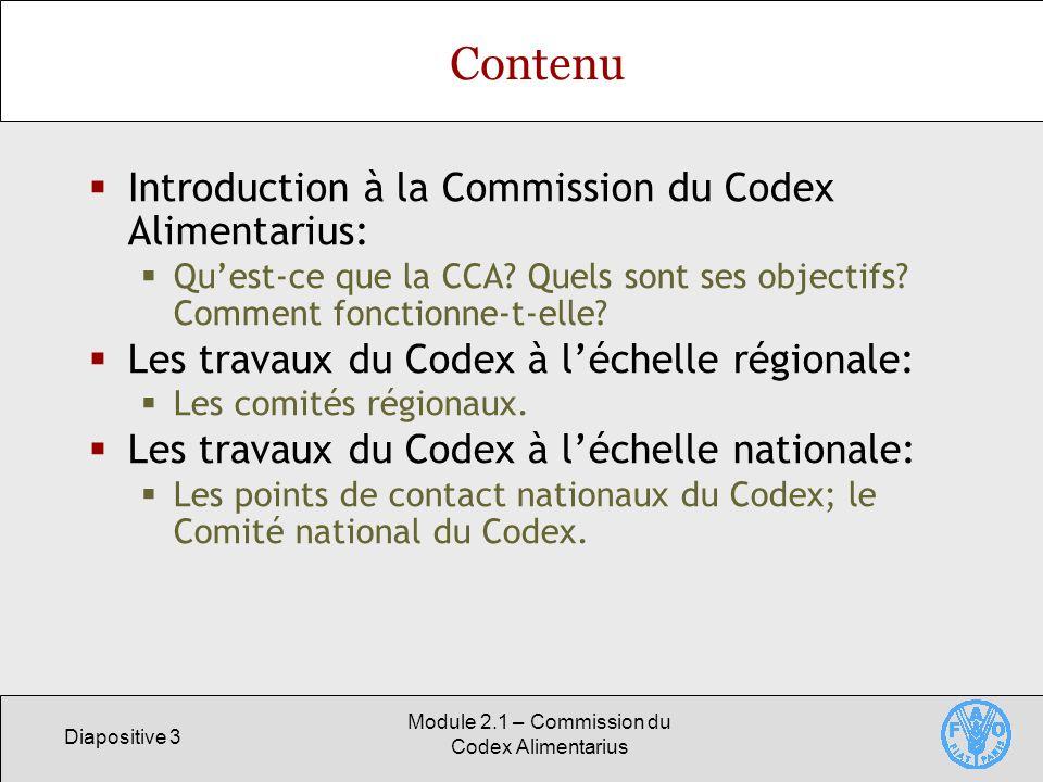 Diapositive 3 Module 2.1 – Commission du Codex Alimentarius Contenu Introduction à la Commission du Codex Alimentarius: Quest-ce que la CCA? Quels son