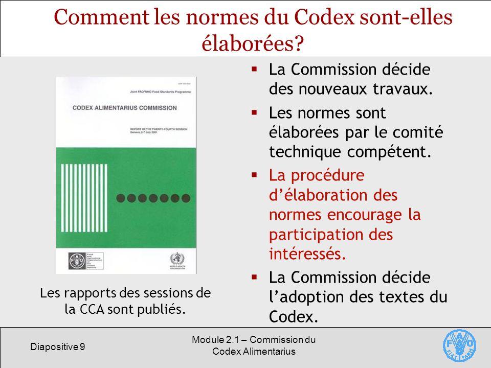 Diapositive 9 Module 2.1 – Commission du Codex Alimentarius Comment les normes du Codex sont-elles élaborées? La Commission décide des nouveaux travau