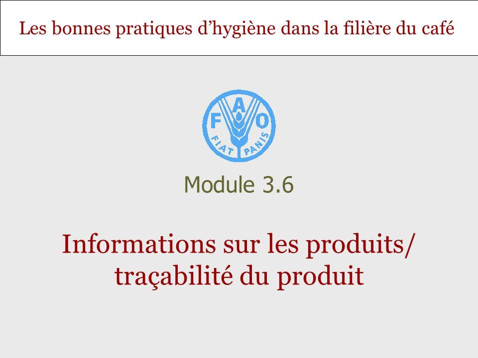 Les bonnes pratiques dhygiène dans la filière du café Informations sur les produits/ traçabilité du produit Module 3.6