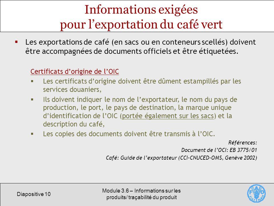 Diapositive 10 Module 3.6 – Informations sur les produits/ traçabilité du produit Informations exigées pour lexportation du café vert Les exportations