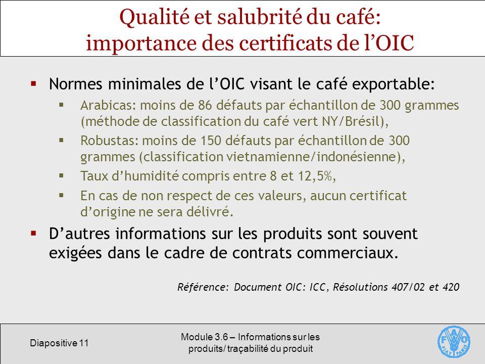 Diapositive 11 Module 3.6 – Informations sur les produits/ traçabilité du produit Qualité et salubrité du café: importance des certificats de lOIC Nor
