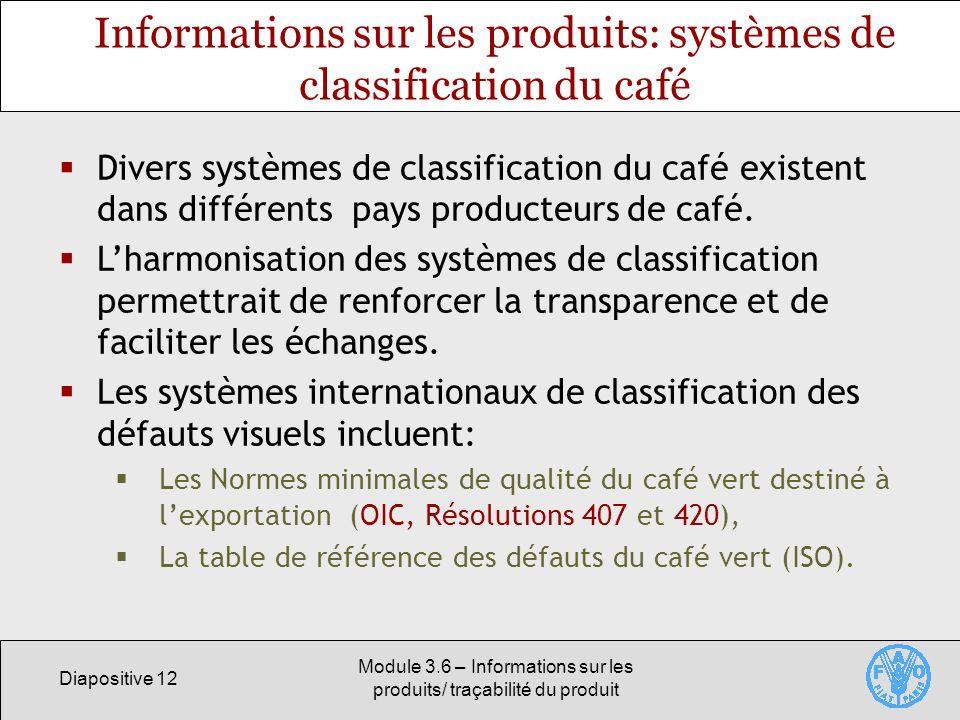 Diapositive 12 Module 3.6 – Informations sur les produits/ traçabilité du produit Informations sur les produits: systèmes de classification du café Di
