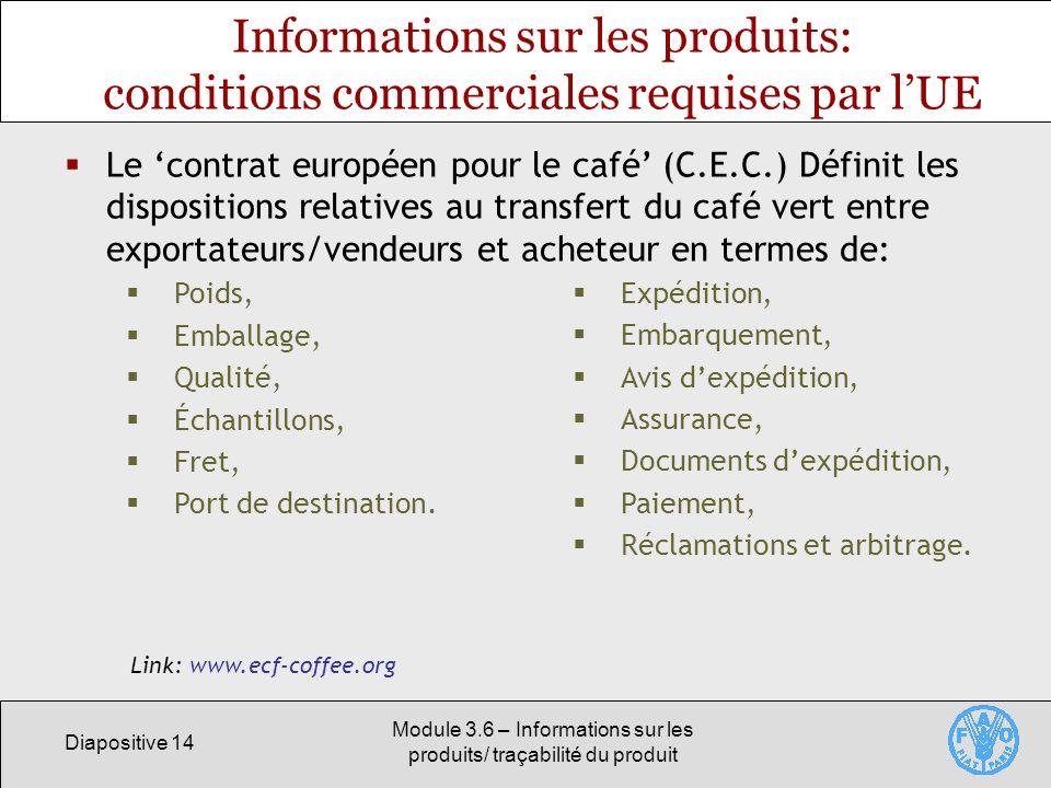 Diapositive 14 Module 3.6 – Informations sur les produits/ traçabilité du produit Informations sur les produits: conditions commerciales requises par