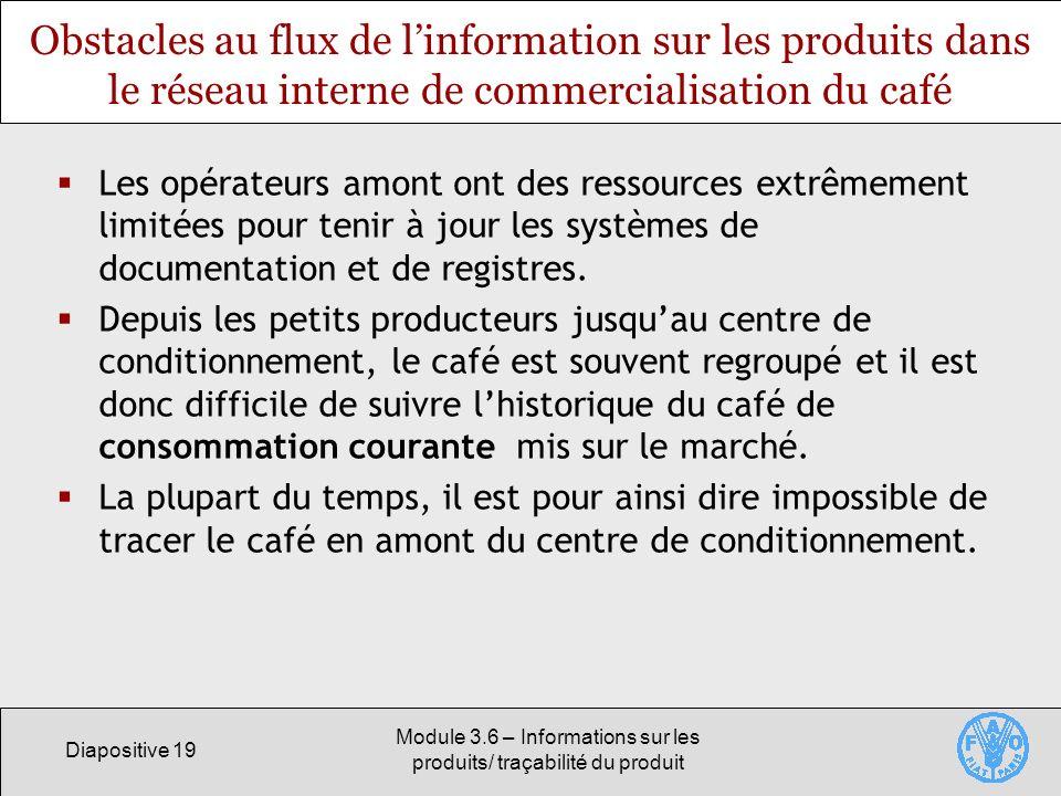 Diapositive 19 Module 3.6 – Informations sur les produits/ traçabilité du produit Obstacles au flux de linformation sur les produits dans le réseau in