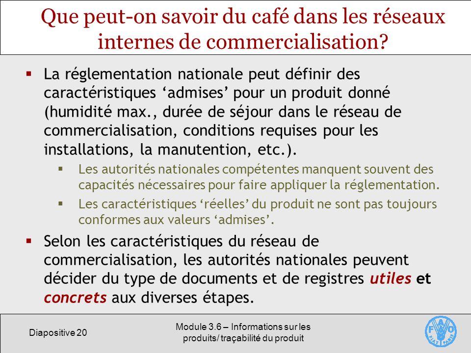 Diapositive 20 Module 3.6 – Informations sur les produits/ traçabilité du produit Que peut-on savoir du café dans les réseaux internes de commercialis