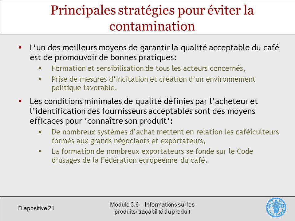 Diapositive 21 Module 3.6 – Informations sur les produits/ traçabilité du produit Principales stratégies pour éviter la contamination Lun des meilleur