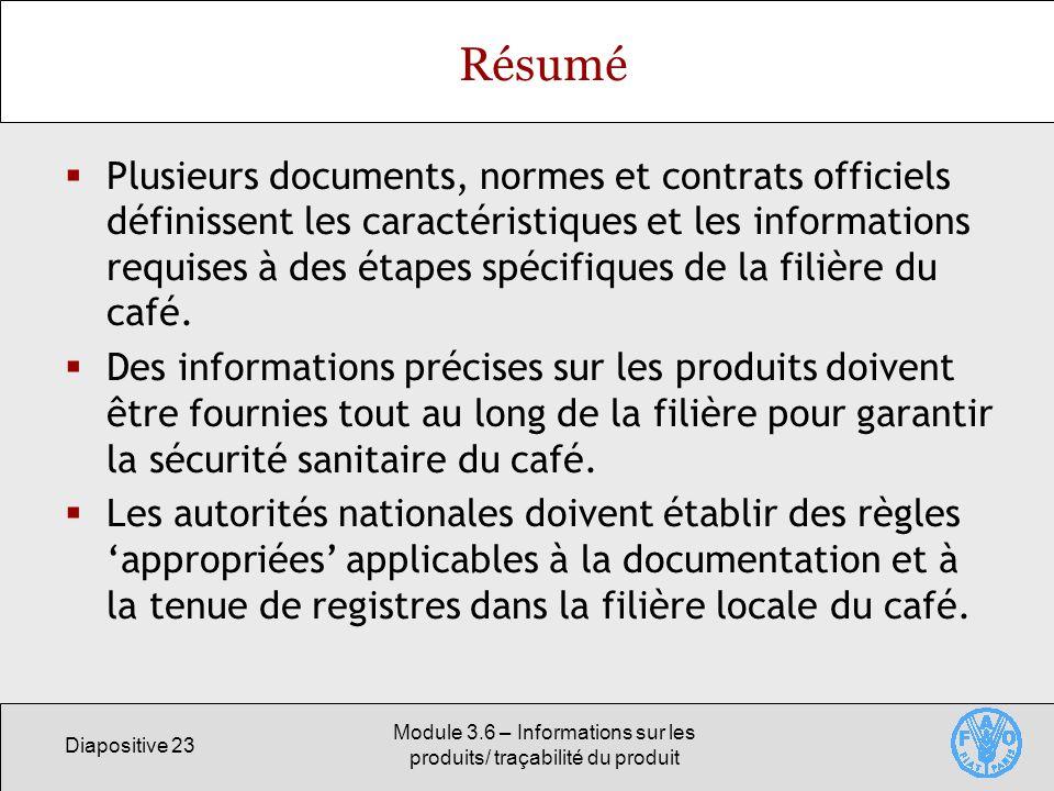 Diapositive 23 Module 3.6 – Informations sur les produits/ traçabilité du produit Résumé Plusieurs documents, normes et contrats officiels définissent