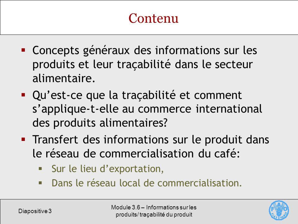 Diapositive 3 Module 3.6 – Informations sur les produits/ traçabilité du produit Contenu Concepts généraux des informations sur les produits et leur t
