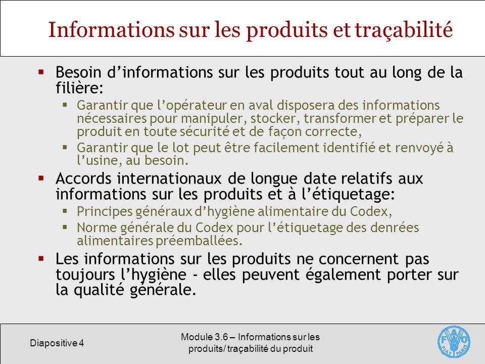Diapositive 4 Module 3.6 – Informations sur les produits/ traçabilité du produit Informations sur les produits et traçabilité Besoin dinformations sur
