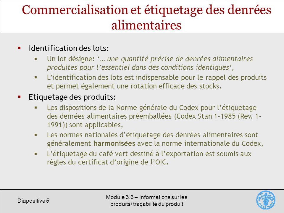 Diapositive 5 Module 3.6 – Informations sur les produits/ traçabilité du produit Commercialisation et étiquetage des denrées alimentaires Identificati