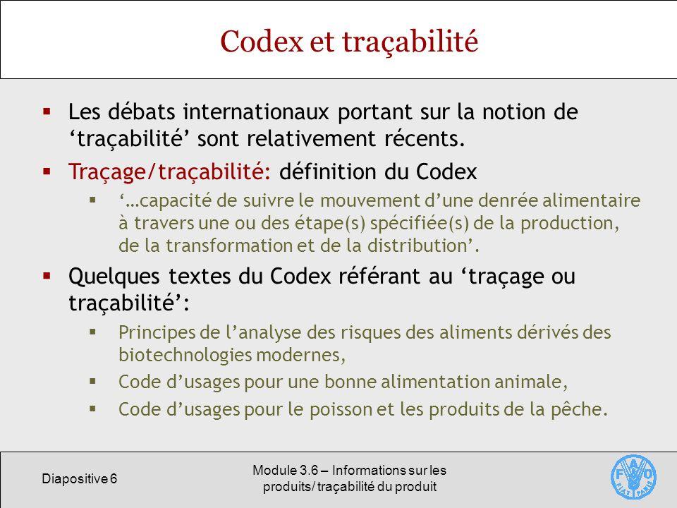 Diapositive 6 Module 3.6 – Informations sur les produits/ traçabilité du produit Codex et traçabilité Les débats internationaux portant sur la notion