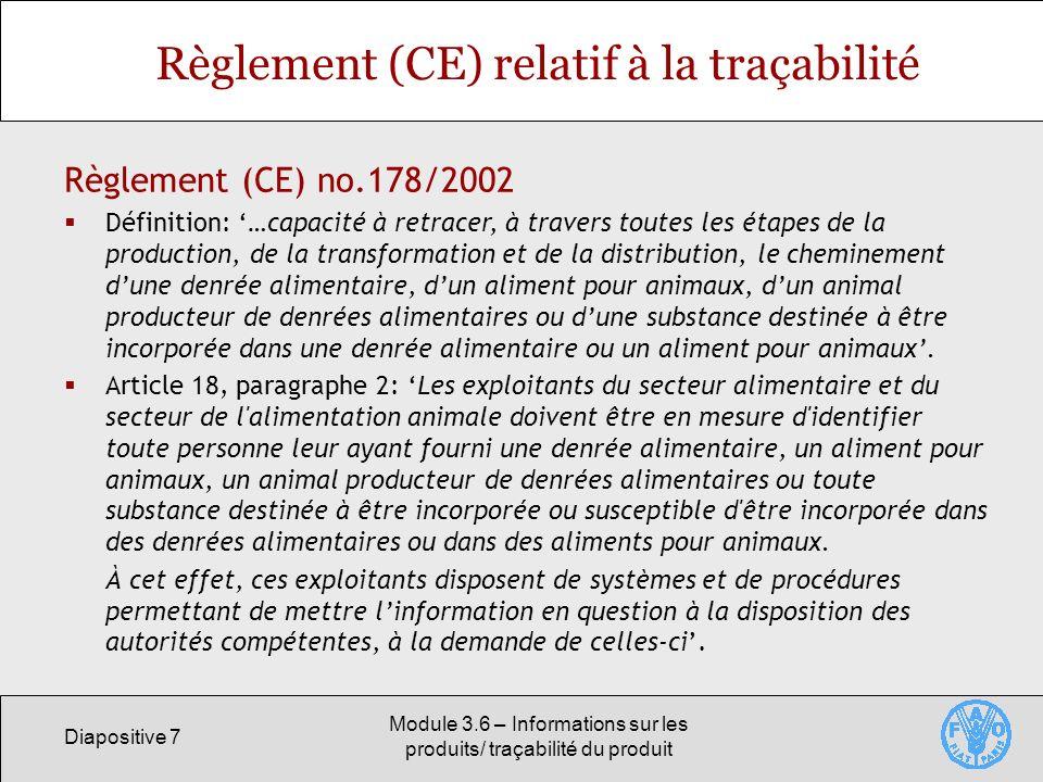 Diapositive 7 Module 3.6 – Informations sur les produits/ traçabilité du produit Règlement (CE) relatif à la traçabilité Règlement (CE) no.178/2002 Dé