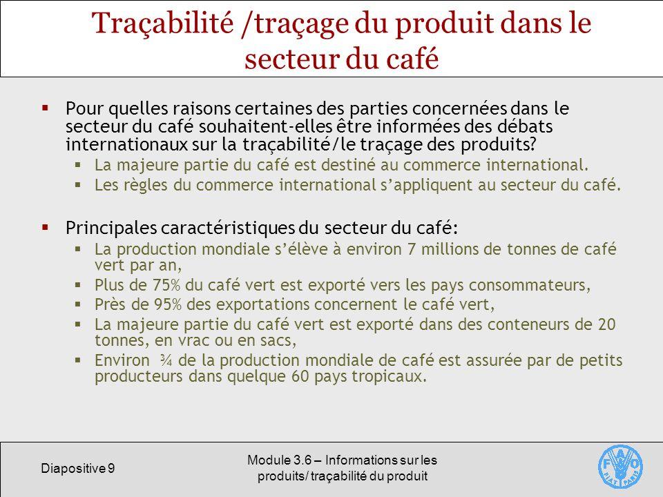 Diapositive 9 Module 3.6 – Informations sur les produits/ traçabilité du produit Traçabilité /traçage du produit dans le secteur du café Pour quelles