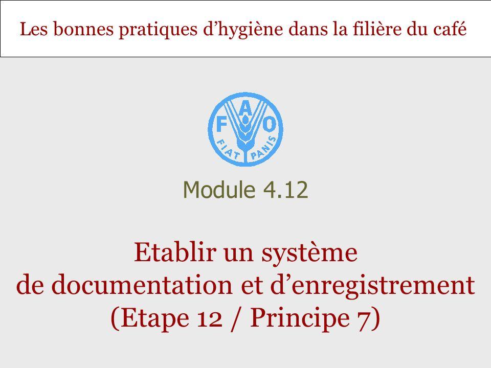 Diapositive 2 Module 4.12 – Etablir un système de documentation et denregistrement (Etape 12 / Principe 7) Objectif et contenu Objectif: Permettre aux stagiaires détablir une documentation appropriée du plan HACCP et des registres du système HACCP ou de donner des conseils en la matière.