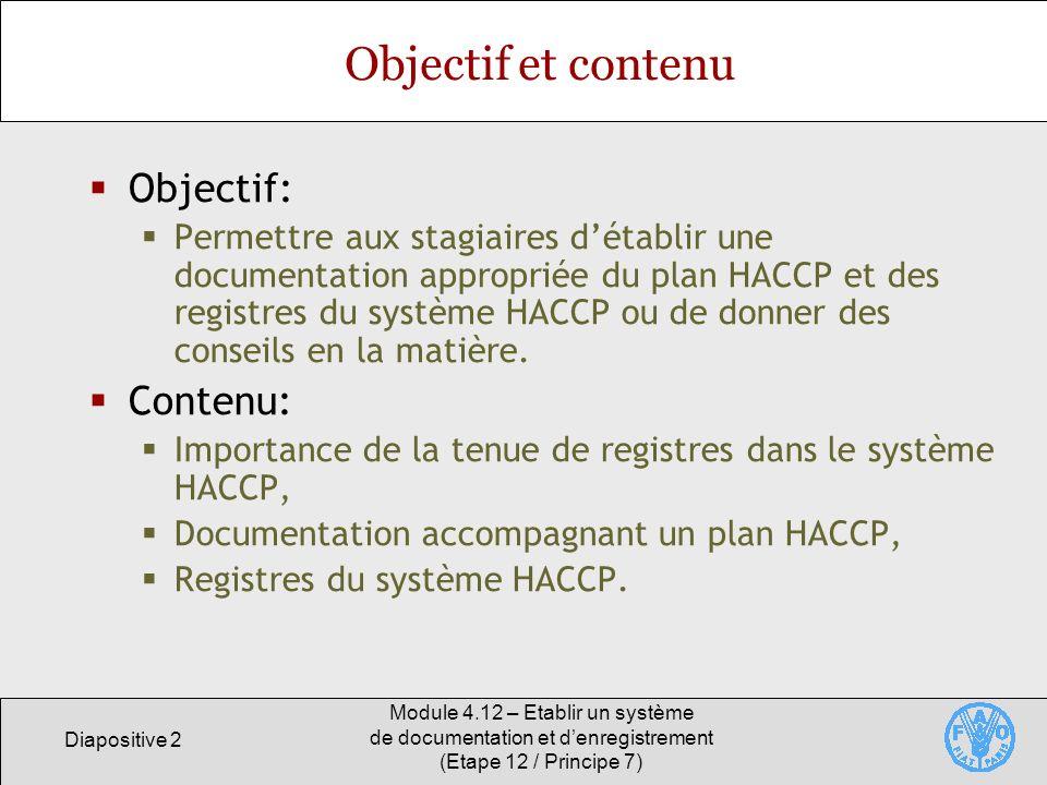 Diapositive 2 Module 4.12 – Etablir un système de documentation et denregistrement (Etape 12 / Principe 7) Objectif et contenu Objectif: Permettre aux