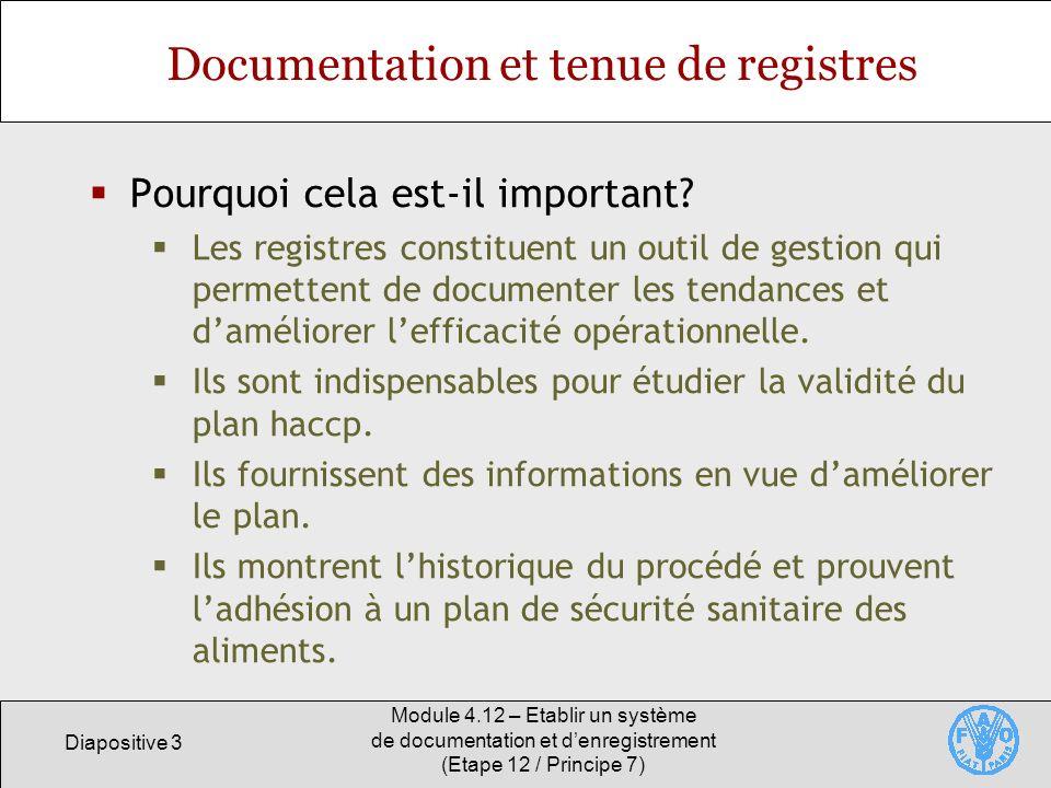 Diapositive 4 Module 4.12 – Etablir un système de documentation et denregistrement (Etape 12 / Principe 7) Documentation et tenue des registres Quels sont les documents et les registres nécessaires.