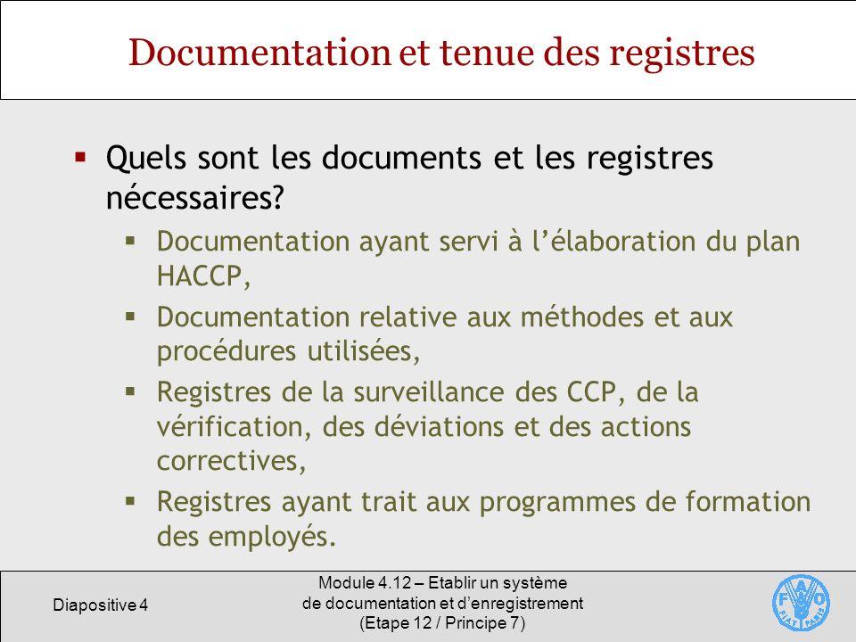 Diapositive 4 Module 4.12 – Etablir un système de documentation et denregistrement (Etape 12 / Principe 7) Documentation et tenue des registres Quels