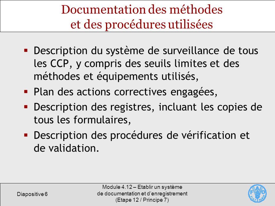 Diapositive 6 Module 4.12 – Etablir un système de documentation et denregistrement (Etape 12 / Principe 7) Documentation des méthodes et des procédure