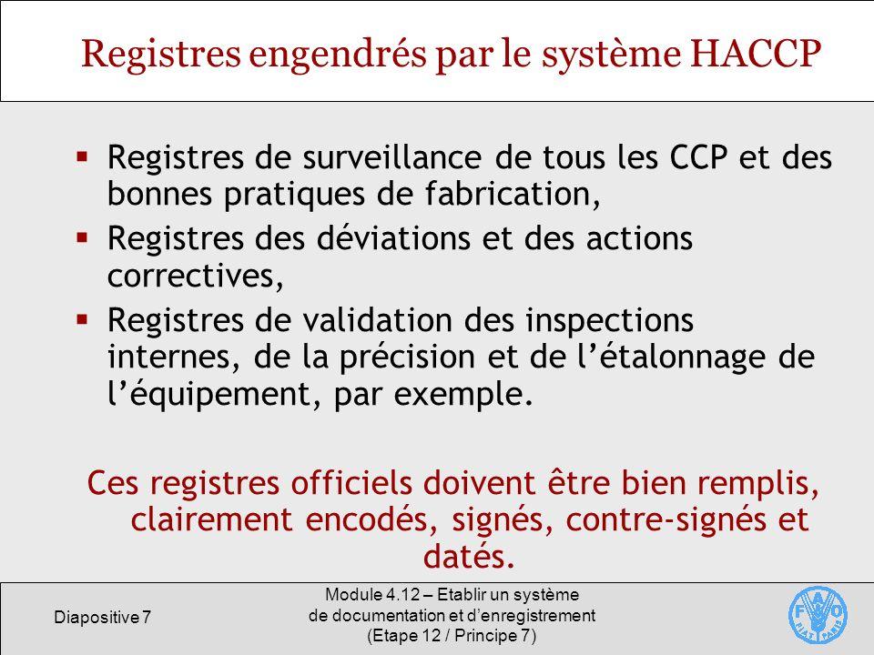 Diapositive 8 Module 4.12 – Etablir un système de documentation et denregistrement (Etape 12 / Principe 7) Registres de programmes de formation des employés Registres des personnes formées et à quelle date.