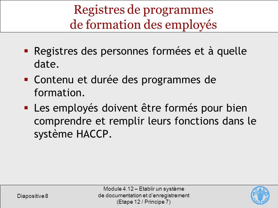 Diapositive 8 Module 4.12 – Etablir un système de documentation et denregistrement (Etape 12 / Principe 7) Registres de programmes de formation des em