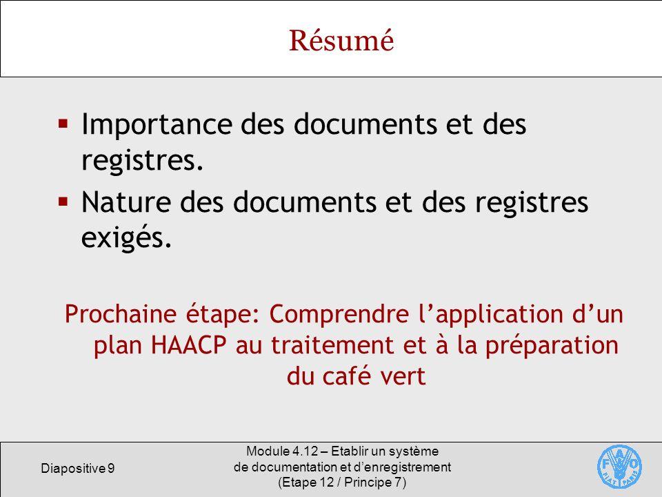 Diapositive 9 Module 4.12 – Etablir un système de documentation et denregistrement (Etape 12 / Principe 7) Résumé Importance des documents et des regi