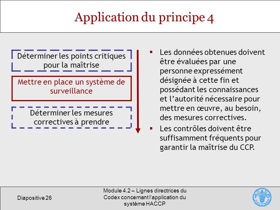 Diapositive 26 Module 4.2 – Lignes directrices du Codex concernant lapplication du système HACCP Application du principe 4 Déterminer les points criti