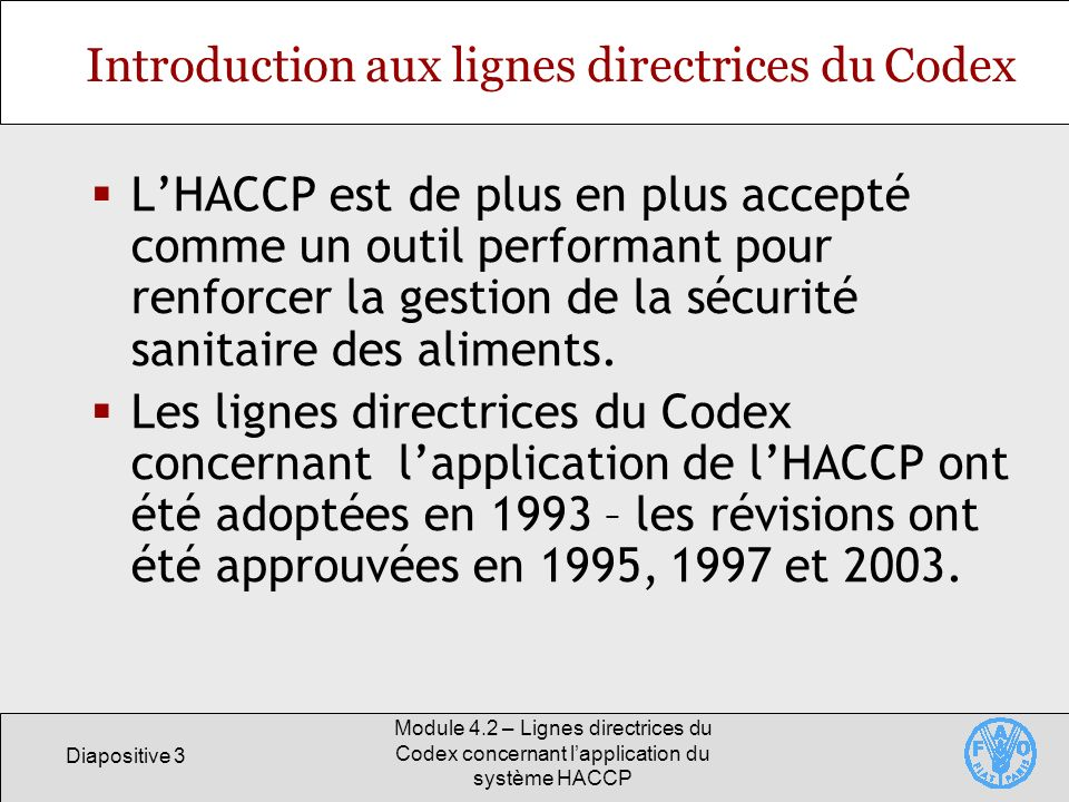Diapositive 4 Module 4.2 – Lignes directrices du Codex concernant lapplication du système HACCP Lignes directrices concernant lapplication du sytème HACCP Description des 7 principes du système HACCP approuvés par la communauté internationale.