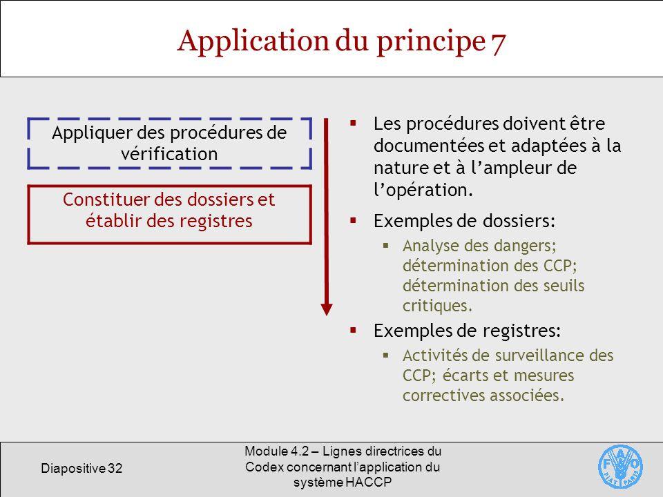 Diapositive 32 Module 4.2 – Lignes directrices du Codex concernant lapplication du système HACCP Application du principe 7 Appliquer des procédures de