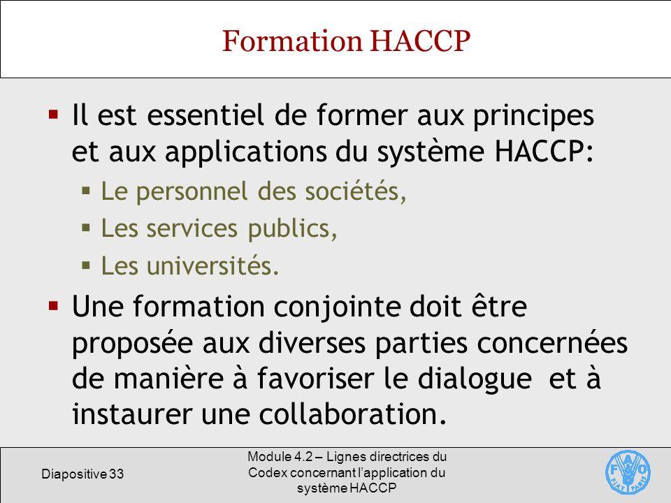 Diapositive 33 Module 4.2 – Lignes directrices du Codex concernant lapplication du système HACCP Formation HACCP Il est essentiel de former aux princi
