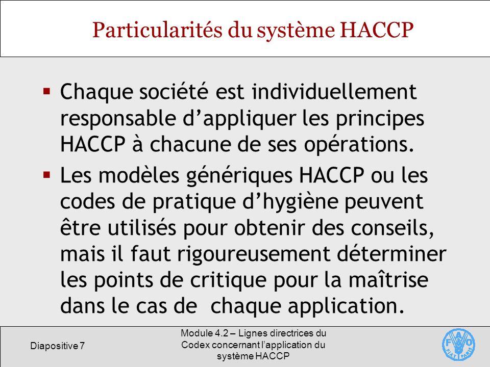 Diapositive 28 Module 4.2 – Lignes directrices du Codex concernant lapplication du système HACCP Application du principe 5 Mettre en place un système de surveillance Des mesures correctives spécifiques doivent être prévues pour chaque CCP dans le cadre du système HACCP afin de pouvoir rectifier les écarts, sils se produisent.