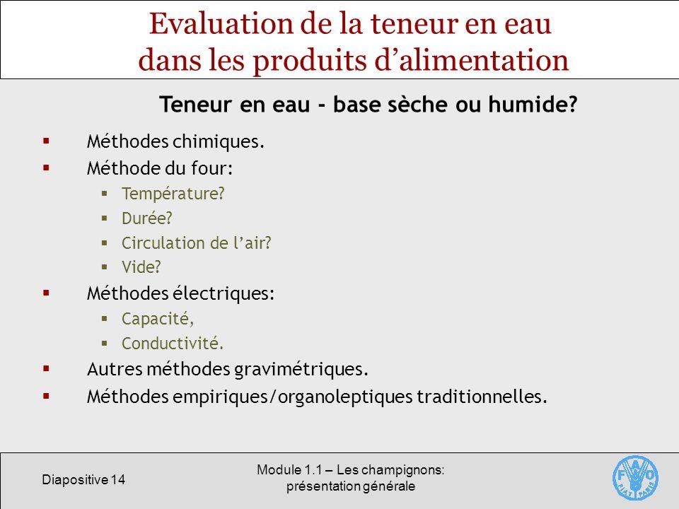 Diapositive 14 Module 1.1 – Les champignons: présentation générale Evaluation de la teneur en eau dans les produits dalimentation Méthodes chimiques.