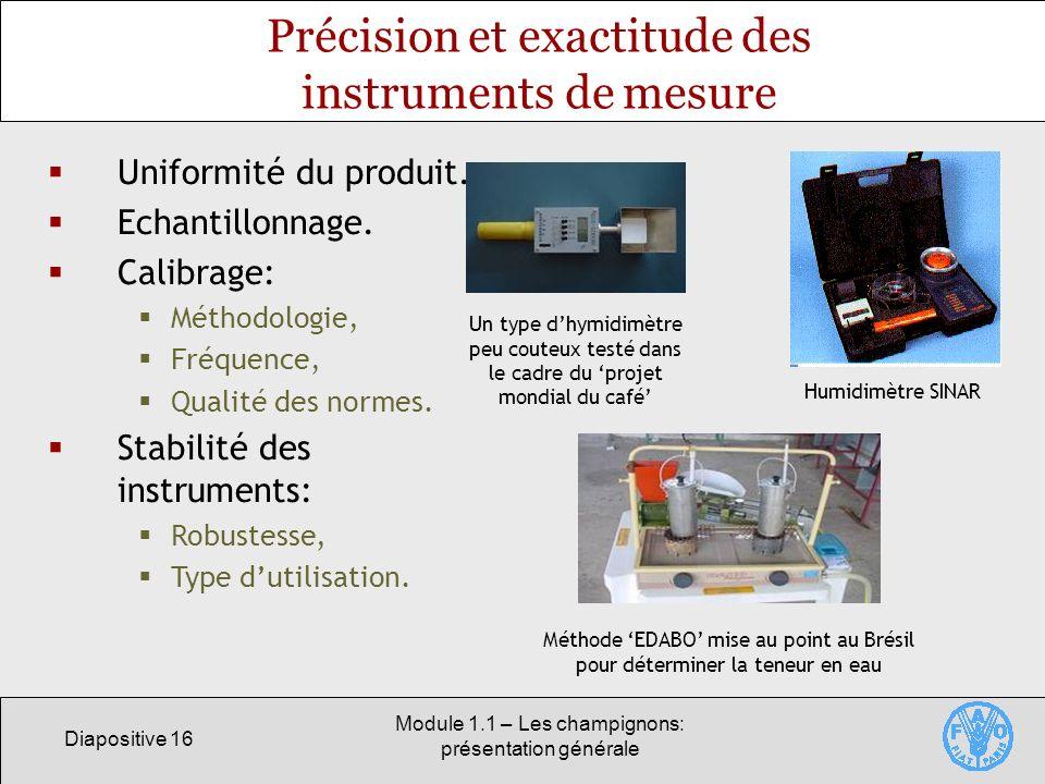 Diapositive 16 Module 1.1 – Les champignons: présentation générale Précision et exactitude des instruments de mesure Uniformité du produit. Echantillo