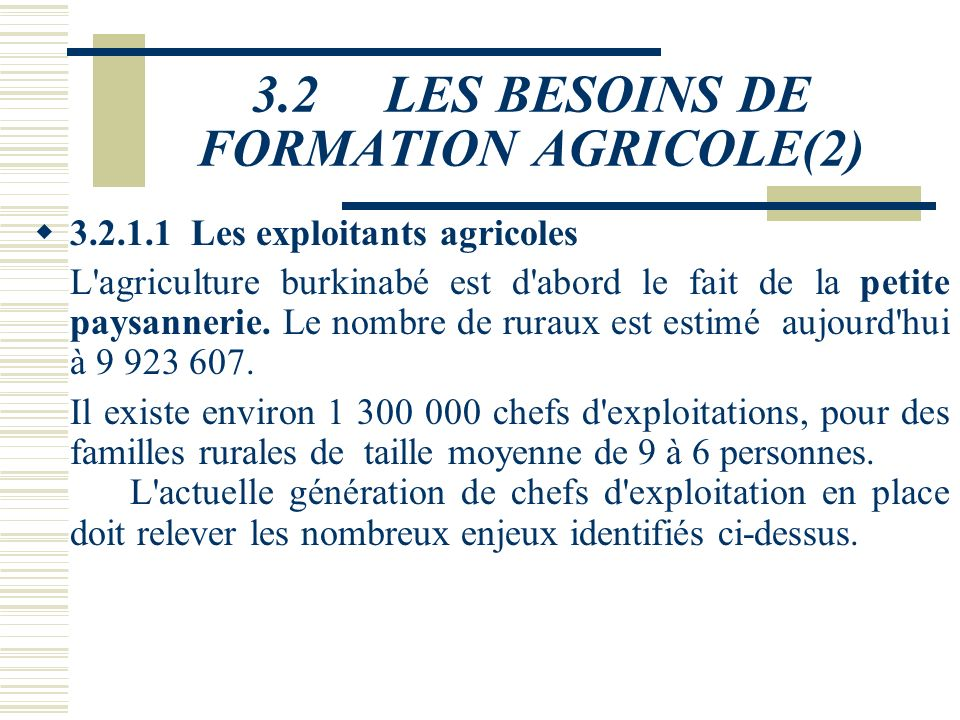 3.2 LES BESOINS DE FORMATION AGRICOLE 3.2.1 Au niveau du secteur informel rural Les besoins de formation agricole sont importants et permanents. Sont