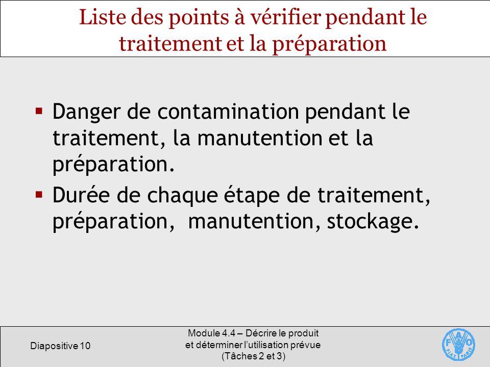 Diapositive 10 Module 4.4 – Décrire le produit et déterminer lutilisation prévue (Tâches 2 et 3) Liste des points à vérifier pendant le traitement et