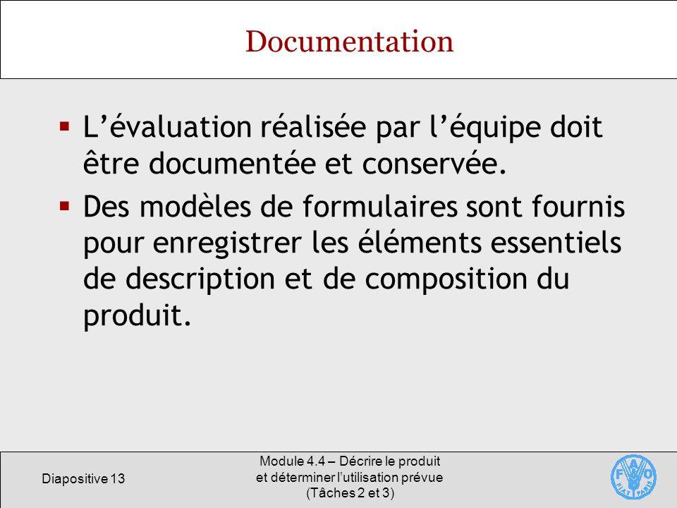 Diapositive 13 Module 4.4 – Décrire le produit et déterminer lutilisation prévue (Tâches 2 et 3) Documentation Lévaluation réalisée par léquipe doit ê
