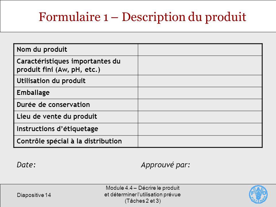 Diapositive 14 Module 4.4 – Décrire le produit et déterminer lutilisation prévue (Tâches 2 et 3) Formulaire 1 – Description du produit Nom du produit