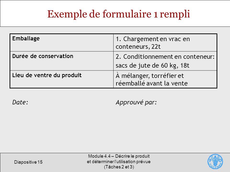 Diapositive 15 Module 4.4 – Décrire le produit et déterminer lutilisation prévue (Tâches 2 et 3) Exemple de formulaire 1 rempli Emballage 1. Chargemen